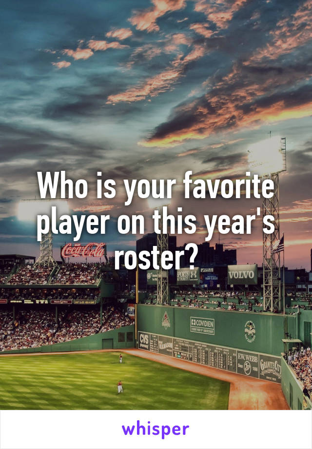 Who is your favorite player on this year's roster?