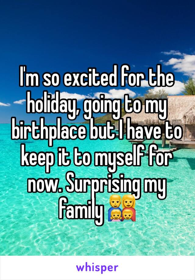 I'm so excited for the holiday, going to my birthplace but I have to keep it to myself for now. Surprising my family 👨👩👧👦