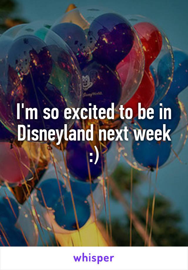 I'm so excited to be in Disneyland next week :)