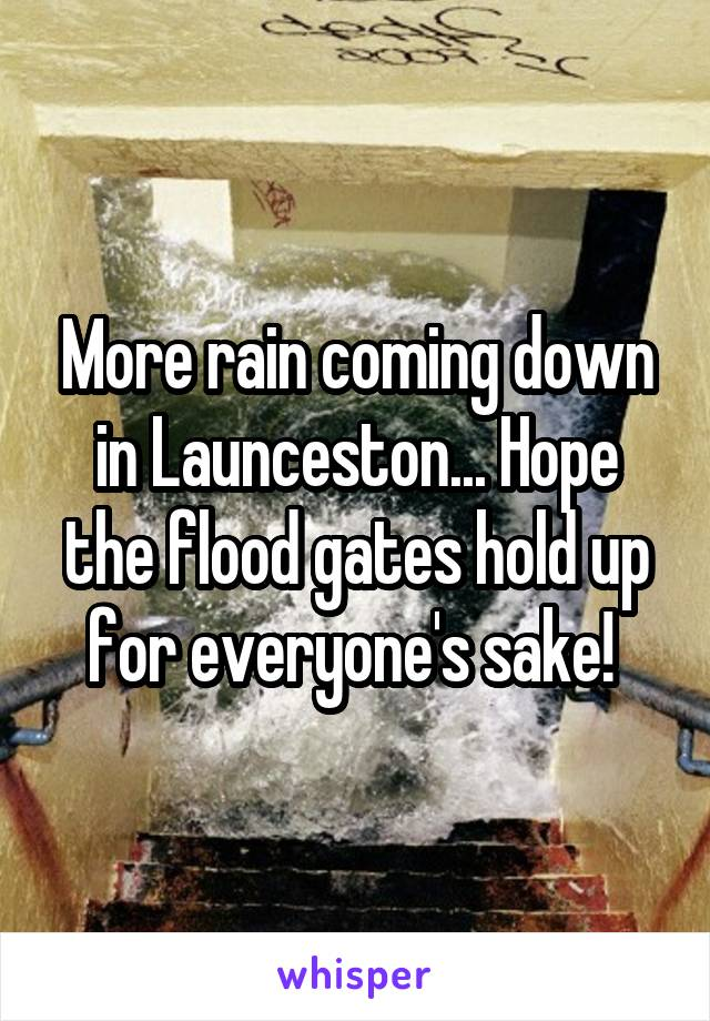 More rain coming down in Launceston... Hope the flood gates hold up for everyone's sake!