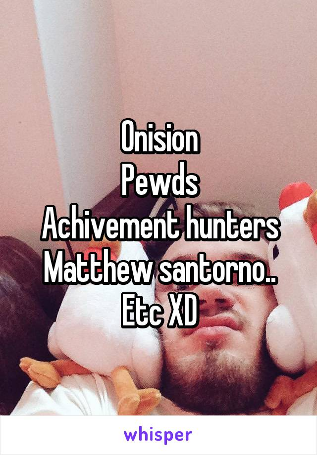Onision Pewds Achivement hunters Matthew santorno.. Etc XD