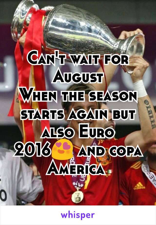 Can't wait for August When the season starts again but also Euro 2016😍 and copa America