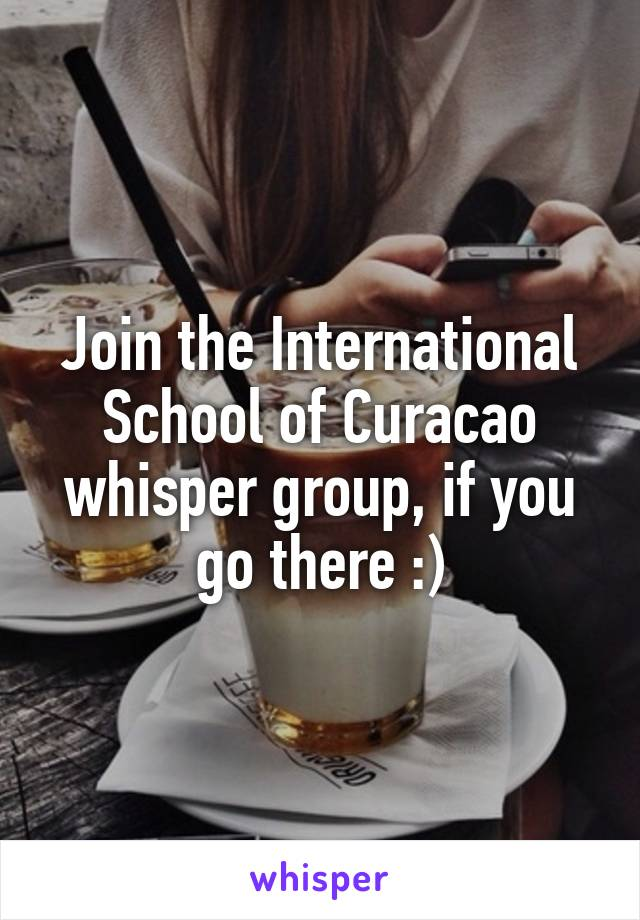 Join the International School of Curacao whisper group, if you go there :)