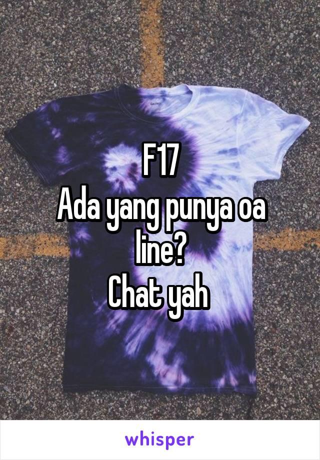 F17 Ada yang punya oa line? Chat yah