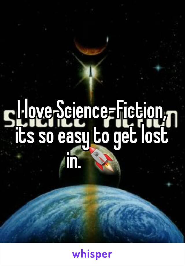 I love Science-Fiction, its so easy to get lost in. 🚀