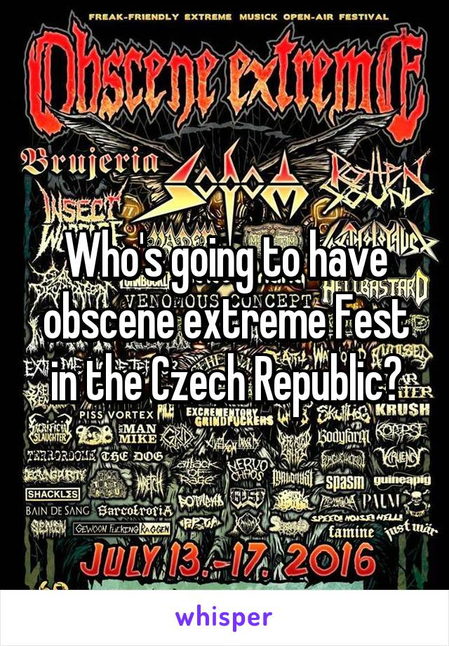 Who's going to have obscene extreme Fest in the Czech Republic?