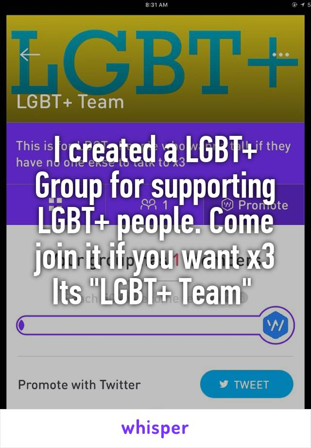 """I created a LGBT+ Group for supporting LGBT+ people. Come join it if you want x3 Its """"LGBT+ Team"""""""