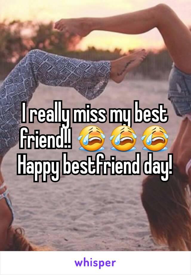 I really miss my best friend!! 😭😭😭 Happy bestfriend day!