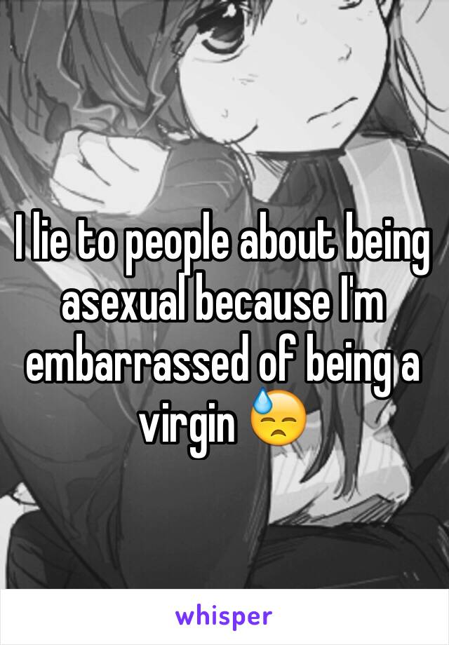 I lie to people about being asexual because I'm embarrassed of being a virgin 😓