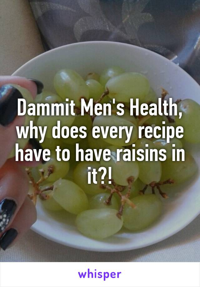 Dammit Men's Health, why does every recipe have to have raisins in it?!
