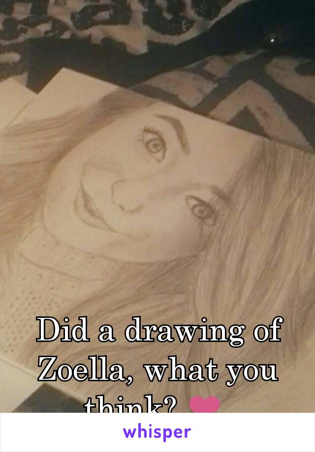 Did a drawing of Zoella, what you think? ❤