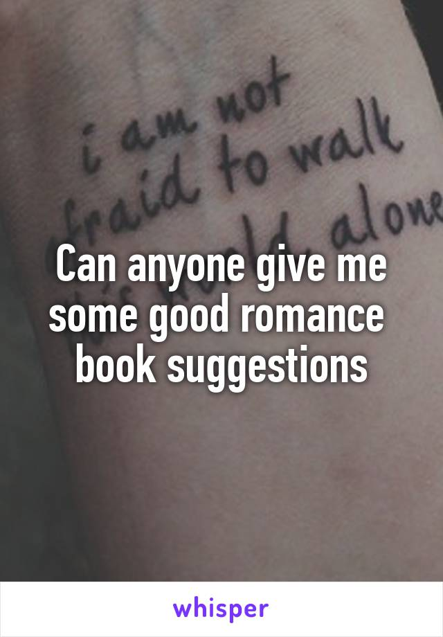 Can anyone give me some good romance  book suggestions