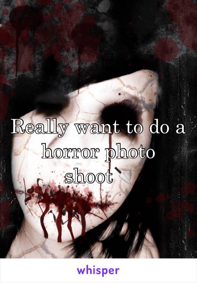Really want to do a horror photo shoot🔪