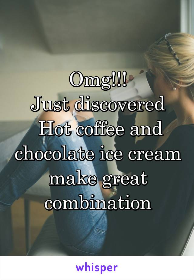 Omg!!! Just discovered  Hot coffee and chocolate ice cream make great combination
