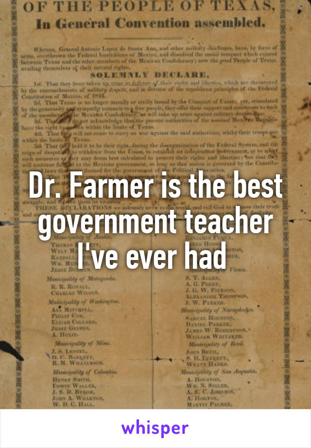 Dr. Farmer is the best government teacher I've ever had