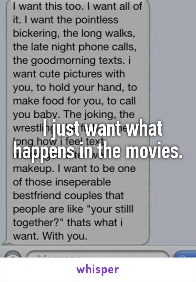 I just want what happens in the movies.