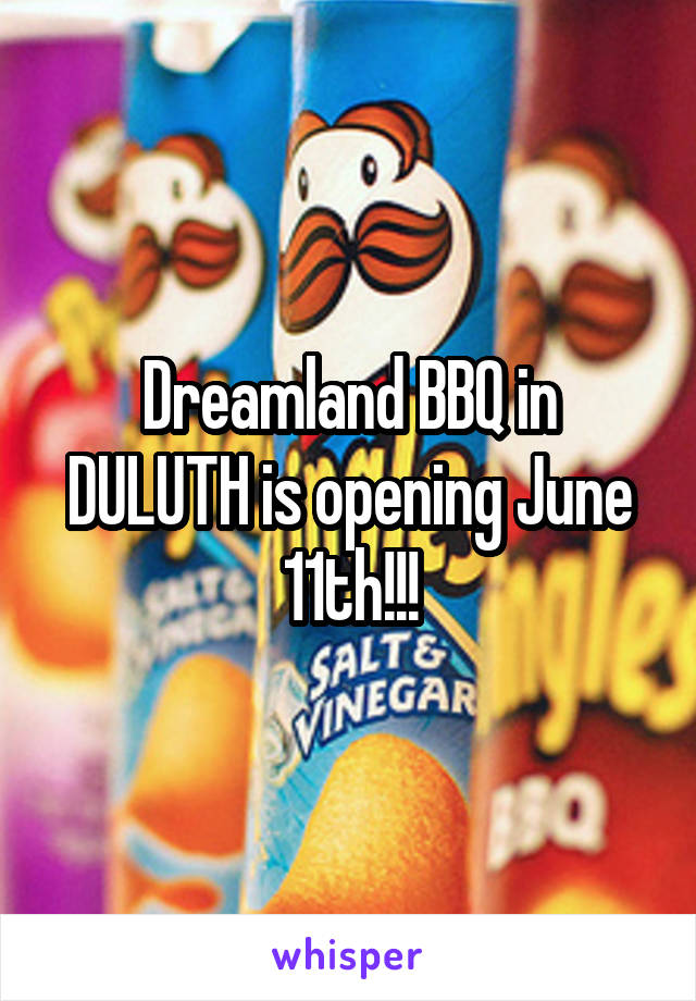 Dreamland BBQ in DULUTH is opening June 11th!!!