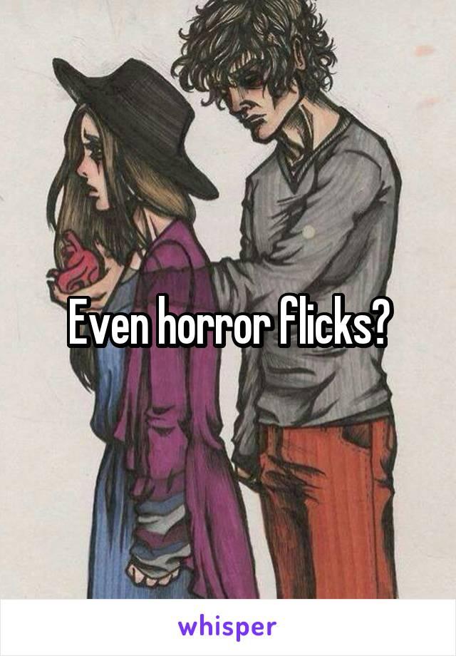 Even horror flicks?