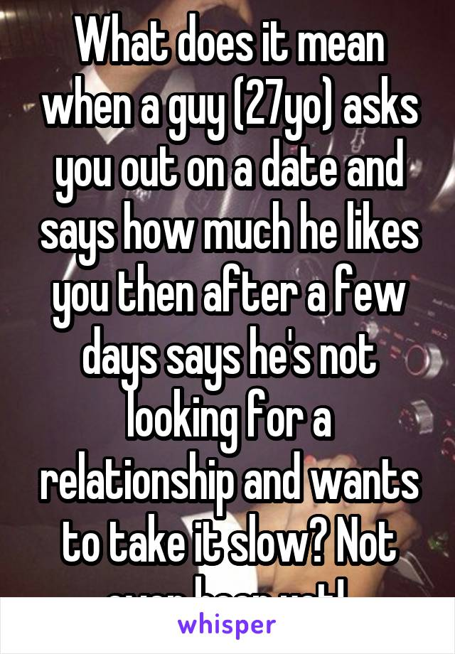 What does it mean when a guy (27yo) asks you out on a date