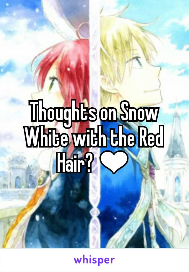 Thoughts on Snow White with the Red Hair? ❤