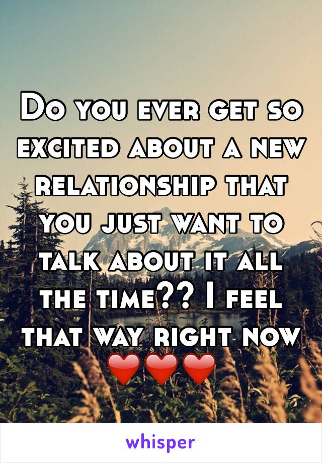 Do you ever get so excited about a new relationship that you just want to talk about it all the time?? I feel that way right now ❤️❤️❤️