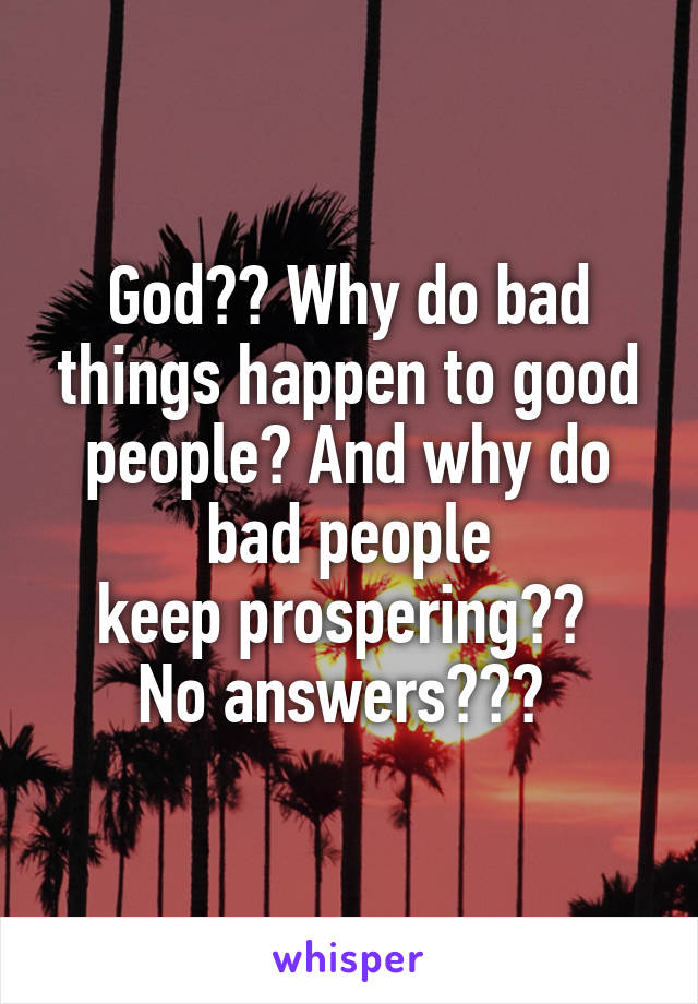 why bad things happen to good Why bad things don't happen to good people addresses one of the most frequently asked questions of all time after the passing of his wife at a very young age, leaving him with four children under the age of nine, rabbi shaul rosenblatt spen.