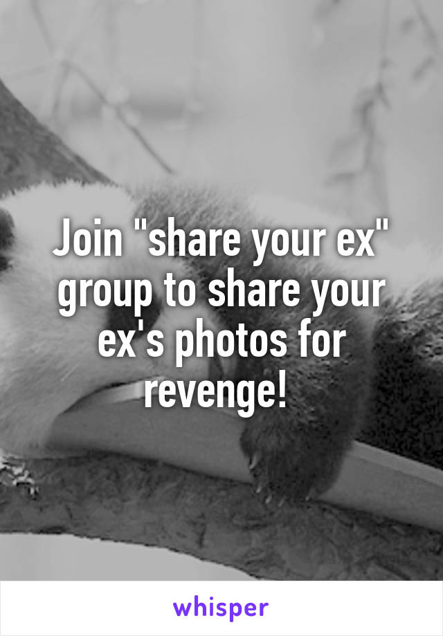 share your ex