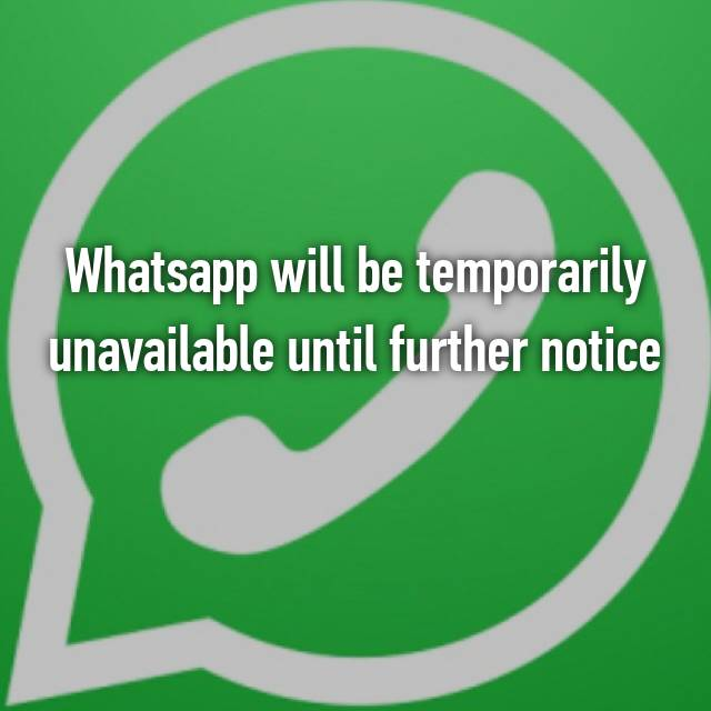 Whatsapp Will Be Temporarily Unavailable Until Further Notice