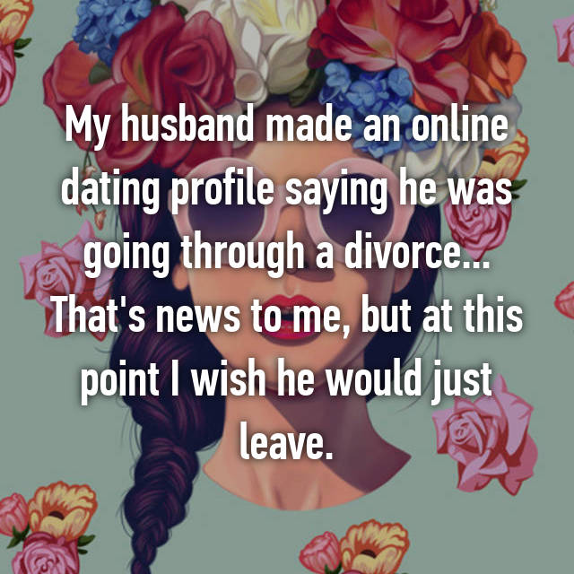 My husband has online dating profiles