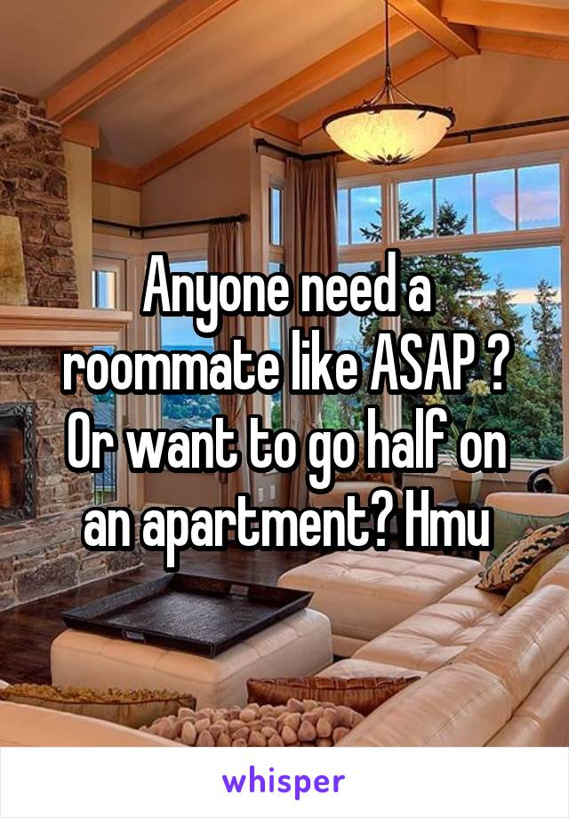 Anyone Need A Roommate Like Asap Or Want To Go Half On An Apartment Hmu