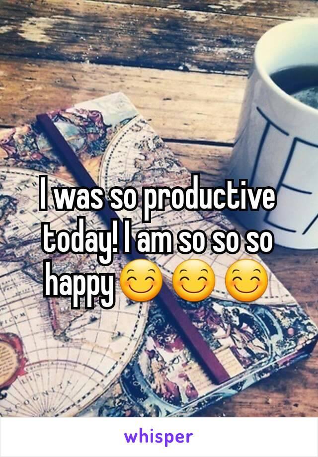I was so productive today! I am so so so happy😊😊😊