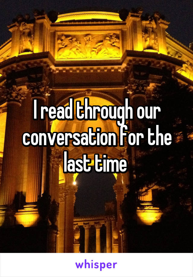 I read through our conversation for the last time