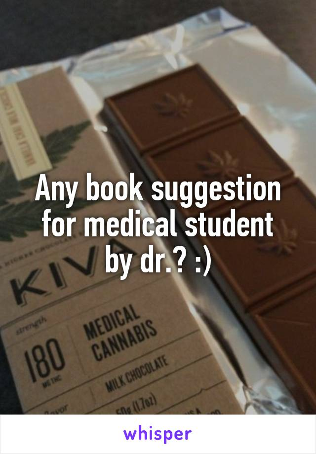 Any book suggestion for medical student by dr.? :)