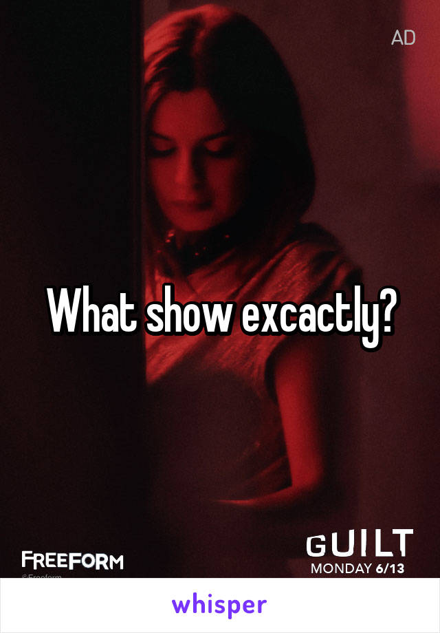 What show excactly?