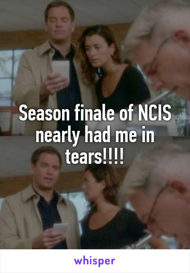 Season finale of NCIS nearly had me in tears!!!!