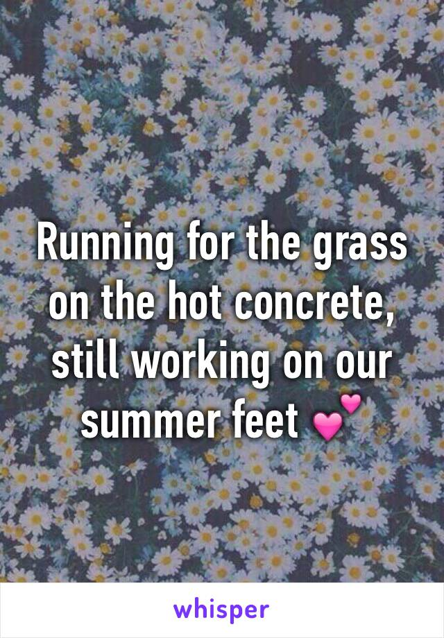Running for the grass on the hot concrete, still working on our summer feet 💕