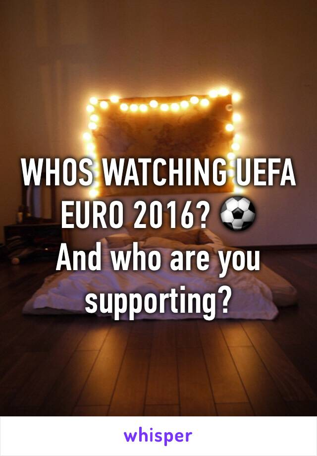 WHOS WATCHING UEFA EURO 2016? ⚽️ And who are you supporting?