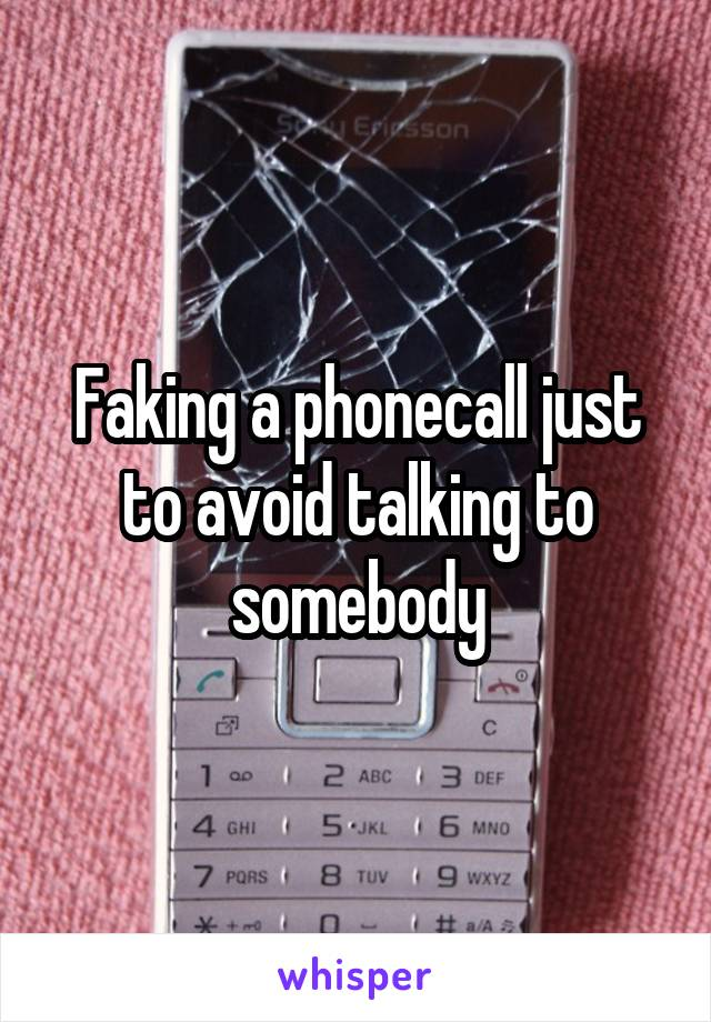 Faking a phonecall just to avoid talking to somebody