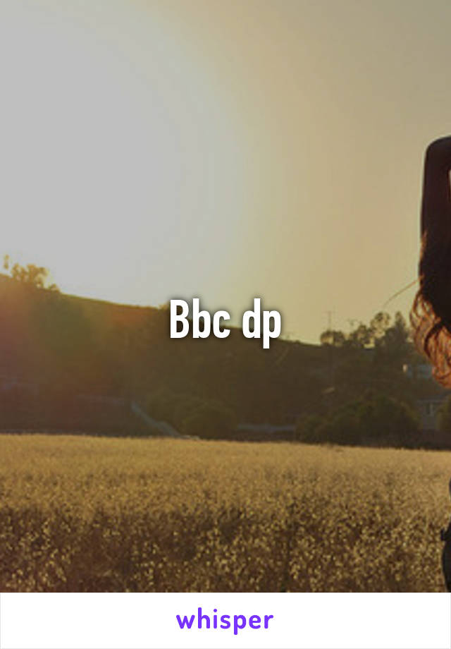 Bbc Dp From Somewhere