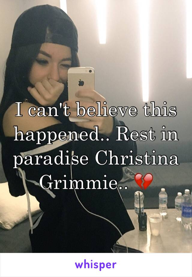 I can't believe this happened.. Rest in paradise Christina Grimmie.. 💔