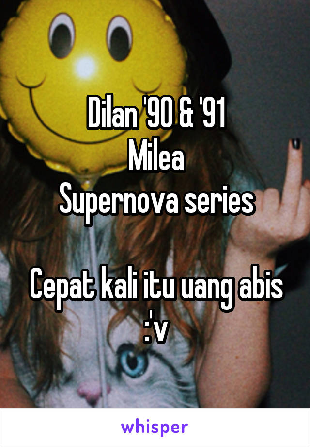 Dilan '90 & '91 Milea Supernova series  Cepat kali itu uang abis :'v