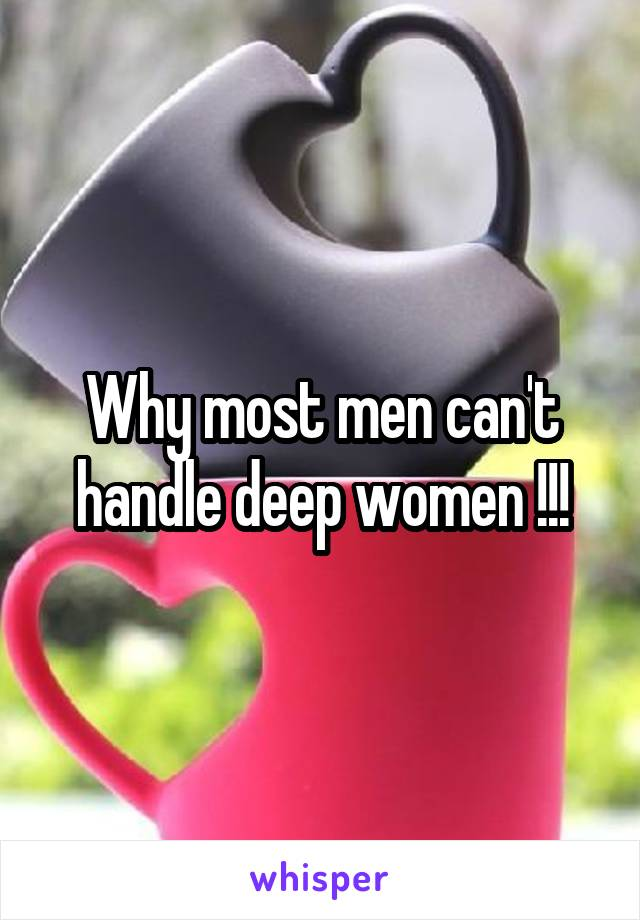 Why most men can't handle deep women !!!