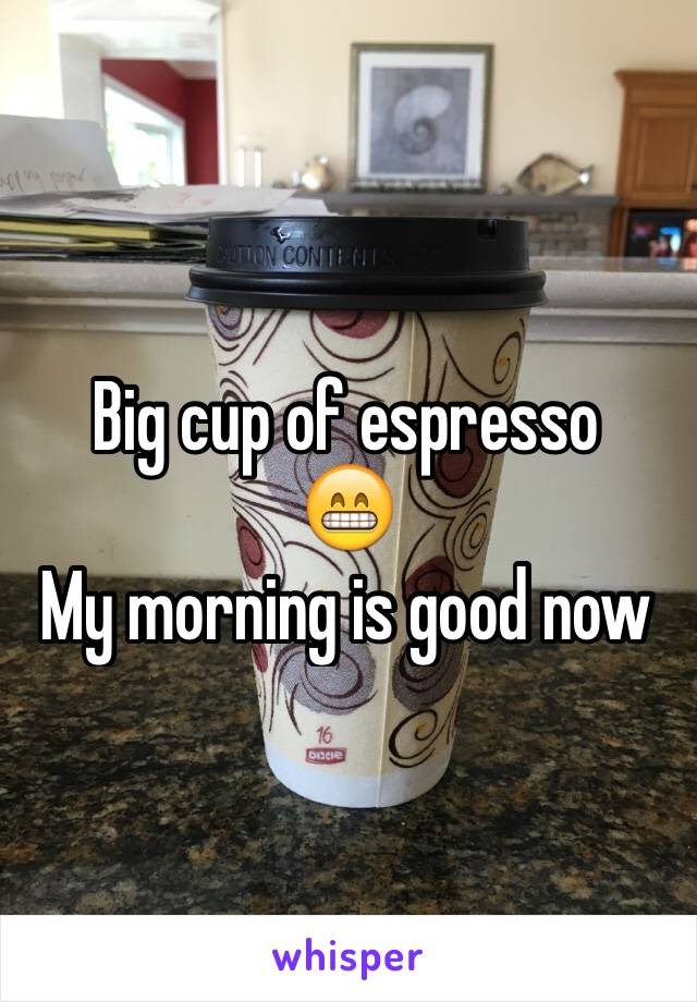 Big cup of espresso 😁 My morning is good now