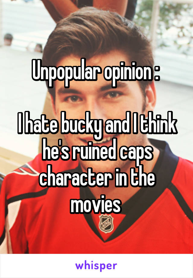 Unpopular opinion :   I hate bucky and I think he's ruined caps character in the movies