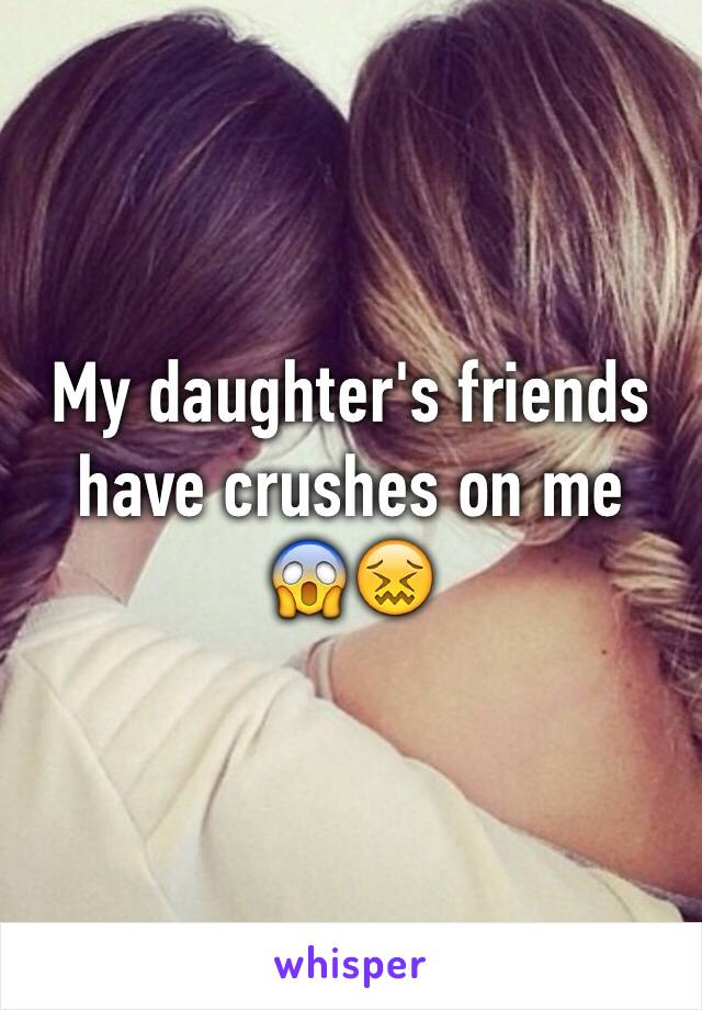 My daughter's friends have crushes on me 😱😖