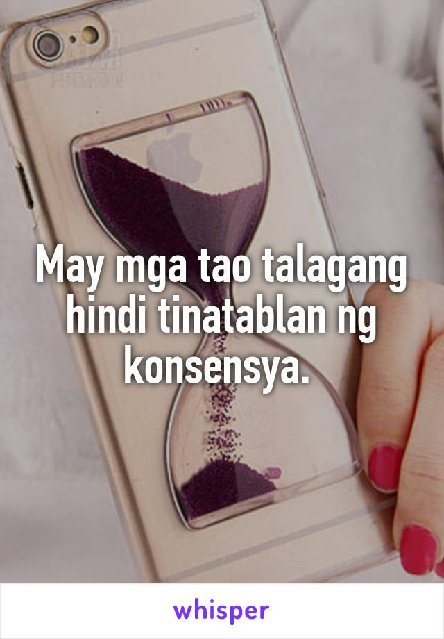 May mga tao talagang hindi tinatablan ng konsensya.