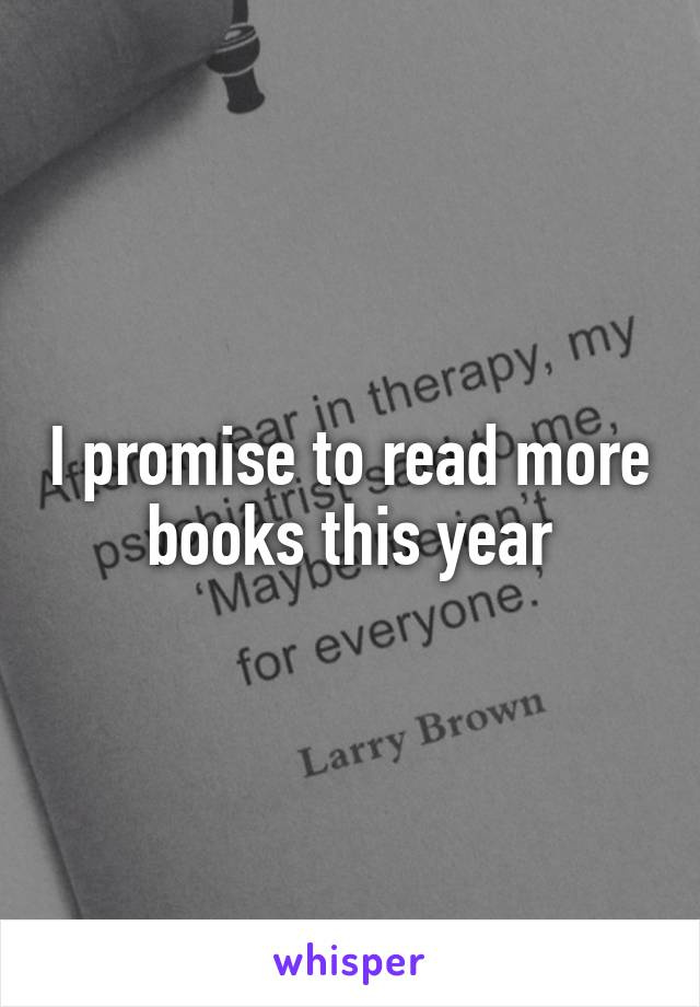 I promise to read more books this year