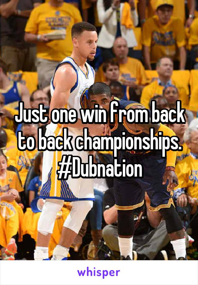 Just one win from back to back championships. #Dubnation