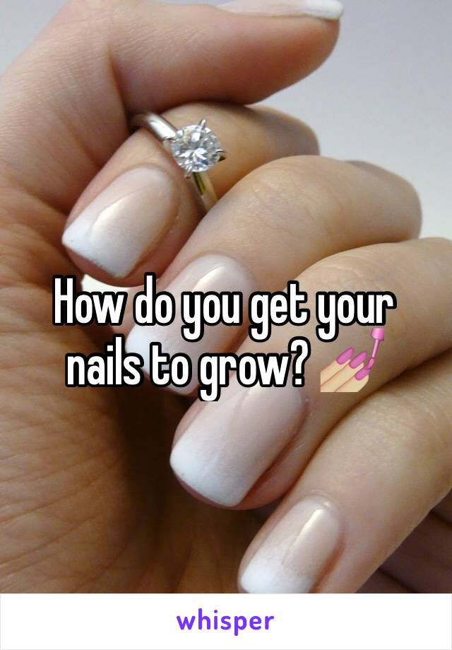 How do you get your nails to grow? 💅🏼