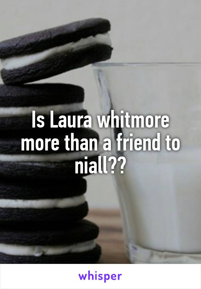 Is Laura whitmore more than a friend to niall??